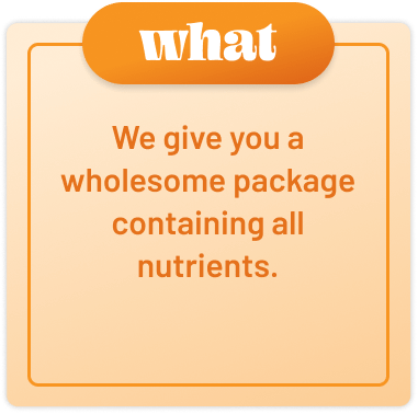 we give you a wholesome package containing all nutrients